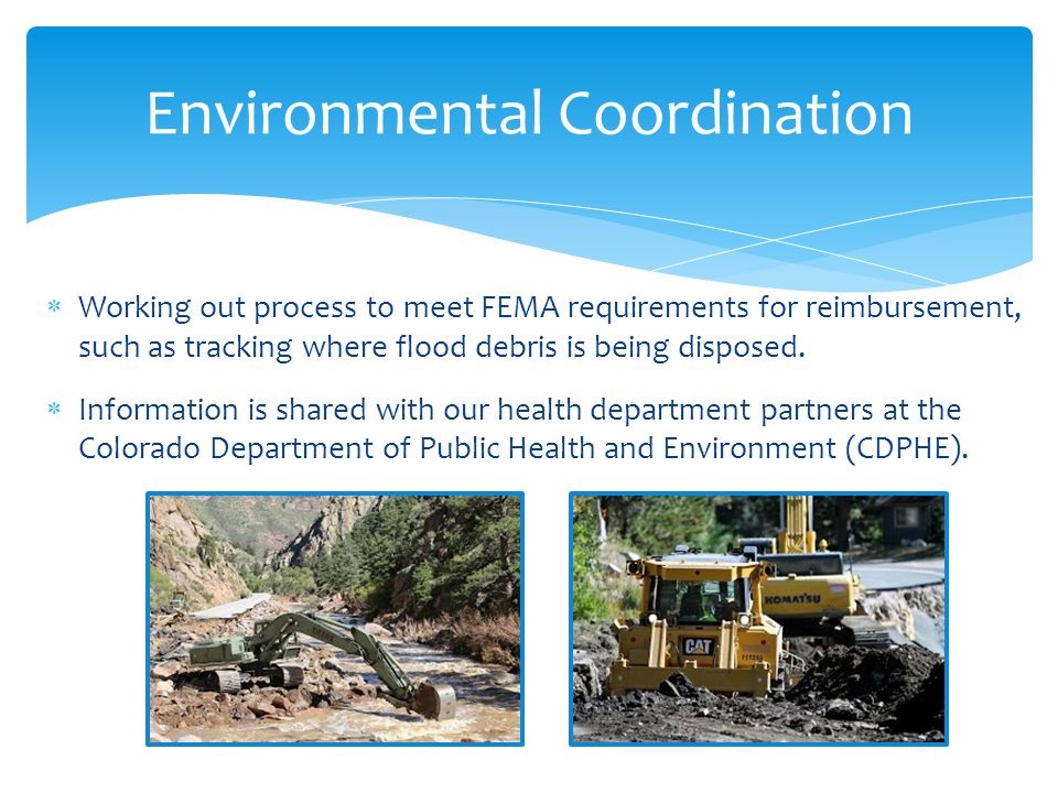  Working out process to meet FEMA requirements for reimbursement, such as tracking where flood debris is being disposed.  Information is shared with