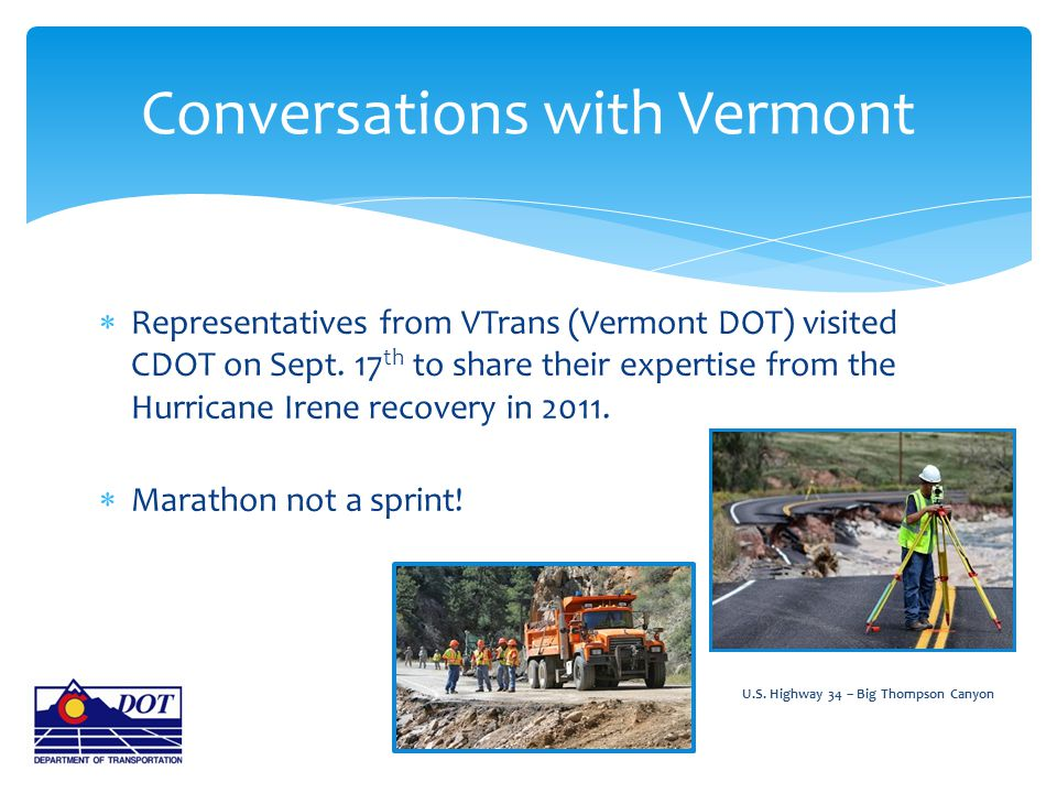  Representatives from VTrans (Vermont DOT) visited CDOT on Sept. 17 th to share their expertise from the Hurricane Irene recovery in 2011.  Marathon