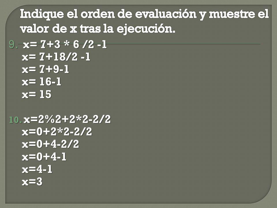 9. x= 7+3 * 6 /2 -1 x= 7+18/2 -1 x= 7+18/2 -1 x= 7+9-1 x= 7+9-1 x= 16-1 x= 16-1 x= 15 x= 15 10.