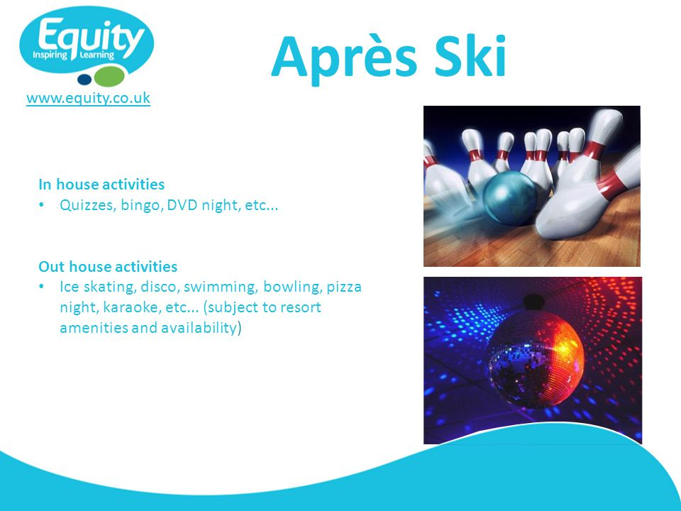 www.equity.co.uk Après Ski In house activities Quizzes, bingo, DVD night, etc...