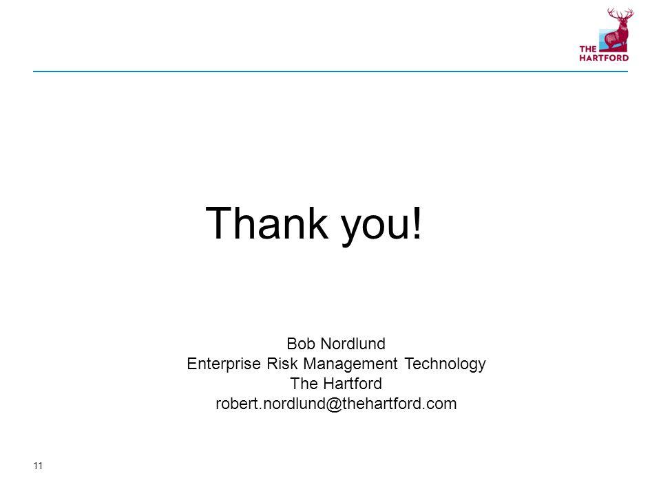Bob Nordlund Enterprise Risk Management Technology The Hartford robert.nordlund@thehartford.com Thank you! 11