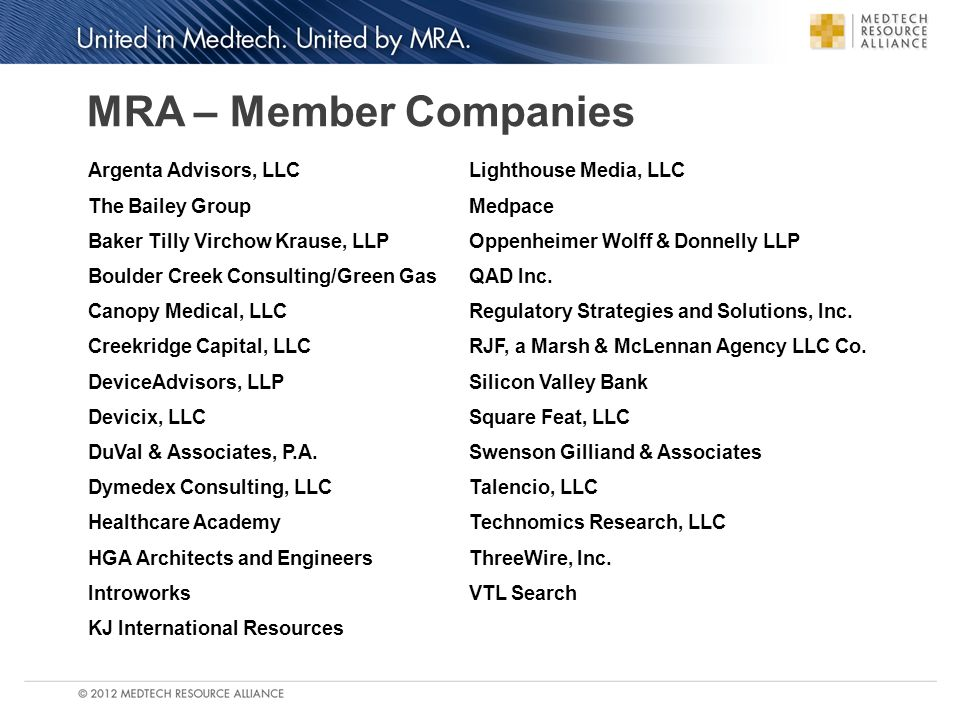 MRA – Member Companies Argenta Advisors, LLC The Bailey Group Baker Tilly Virchow Krause, LLP Boulder Creek Consulting/Green Gas Canopy Medical, LLC Creekridge Capital, LLC DeviceAdvisors, LLP Devicix, LLC DuVal & Associates, P.A.