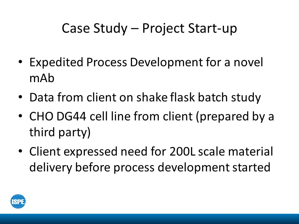 Case Study – Project Start-up Expedited Process Development for a novel mAb Data from client on shake flask batch study CHO DG44 cell line from client