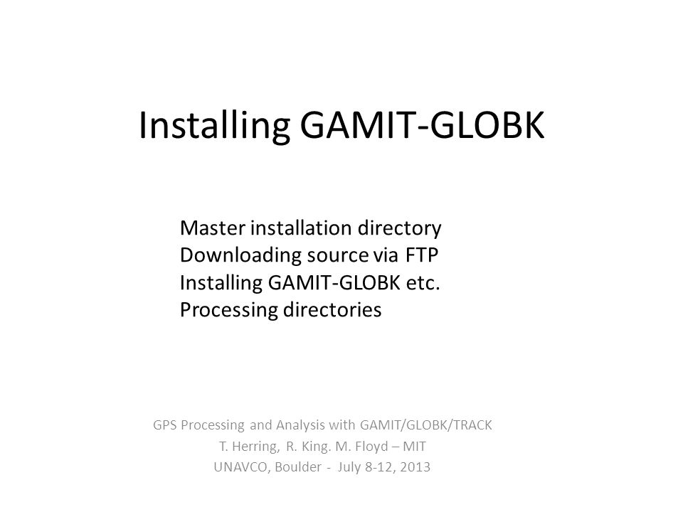 Sources of prerequisite information http://web.mit.edu/mfloyd/www/computing/ gg/pre/ http://web.mit.edu/mfloyd/www/computing/ gg/pre/ ftp://guest@chandler.mit.edu/updates/docu mentation/GAMIT_prerequisites.pdf ftp://guest@chandler.mit.edu/updates/docu mentation/GAMIT_prerequisites.pdf http://web.mit.edu/mfloyd/www/computing/ mac/gfortran/ http://web.mit.edu/mfloyd/www/computing/ mac/gfortran/ http://web.mit.edu/mfloyd/www/computing/ mac/gv/ http://web.mit.edu/mfloyd/www/computing/ mac/gv/