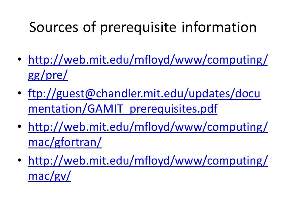 Sources of prerequisite information http://web.mit.edu/mfloyd/www/computing/ gg/pre/ http://web.mit.edu/mfloyd/www/computing/ gg/pre/ ftp://guest@chan