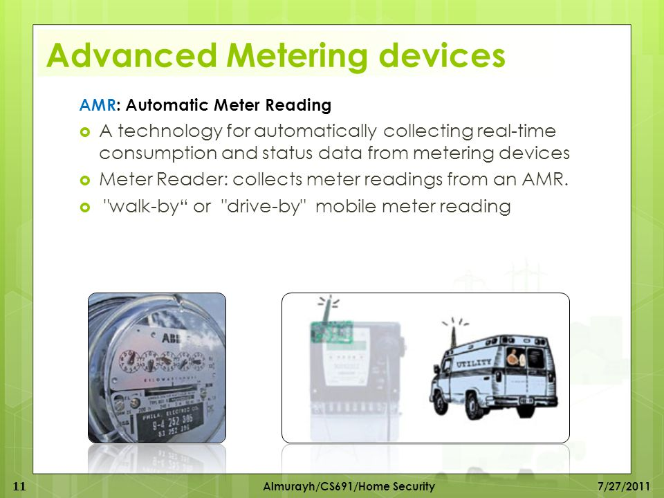 Advanced Metering devices  A technology for automatically collecting real-time consumption and status data from metering devices  Meter Reader: coll