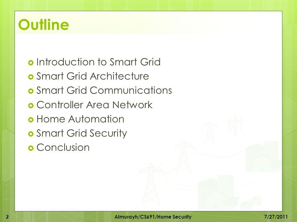 Outline  Introduction to Smart Grid  Smart Grid Architecture  Smart Grid Communications  Controller Area Network  Home Automation  Smart Grid Se
