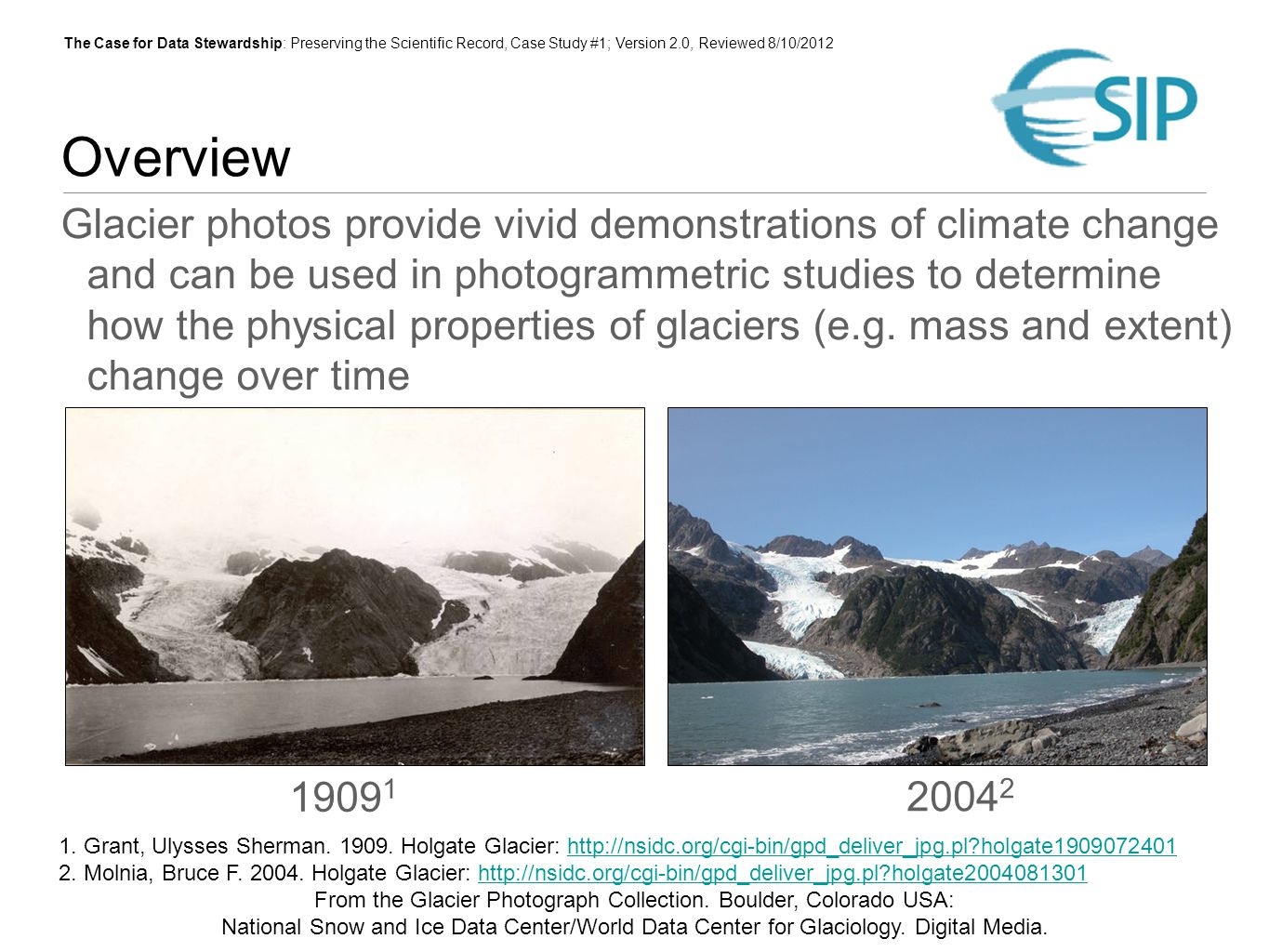 The Case for Data Stewardship: Preserving the Scientific Record, Case Study #1; Version 2.0, Reviewed 8/10/2012 NSIDC Glacier Photo Collection NSIDC curates and provides online access to more than 13,000 glacier photographs Photos from 130+ photographers, U.S.