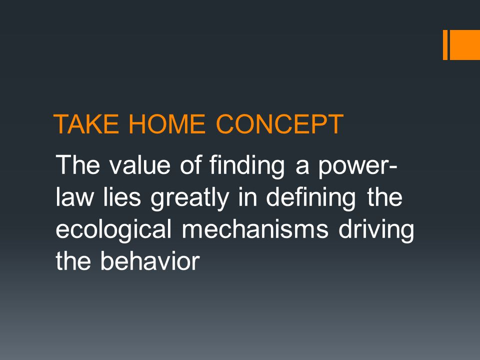 TAKE HOME CONCEPT The value of finding a power- law lies greatly in defining the ecological mechanisms driving the behavior