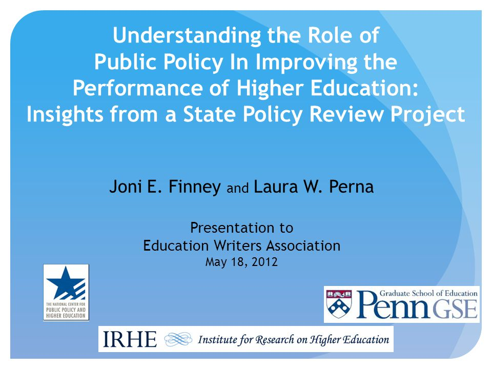 Understanding the Role of Public Policy In Improving the Performance of Higher Education: Insights from a State Policy Review Project Joni E. Finney a
