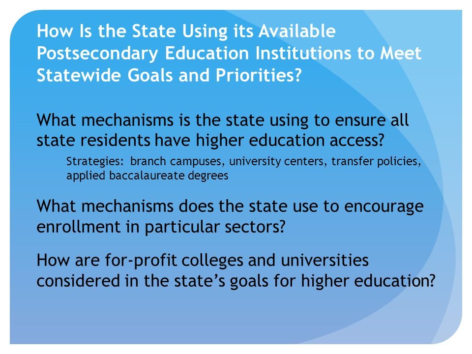 What mechanisms is the state using to ensure all state residents have higher education access? Strategies: branch campuses, university centers, transf