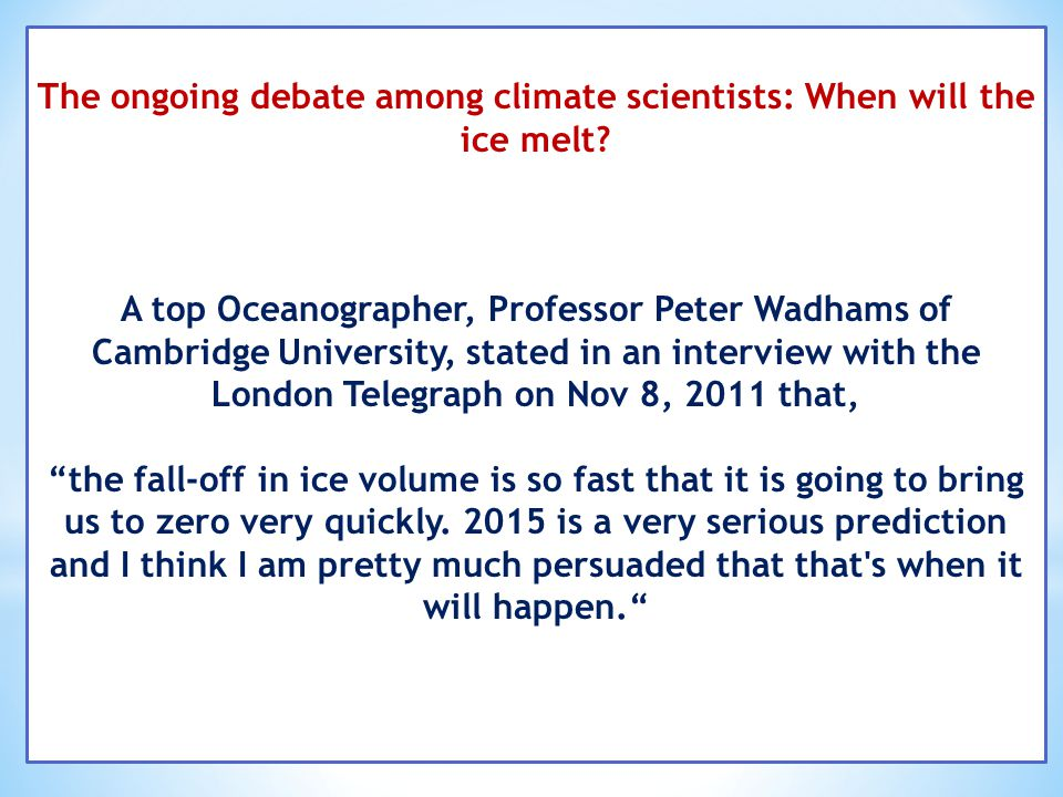The ongoing debate among climate scientists: When will the ice melt? A top Oceanographer, Professor Peter Wadhams of Cambridge University, stated in a