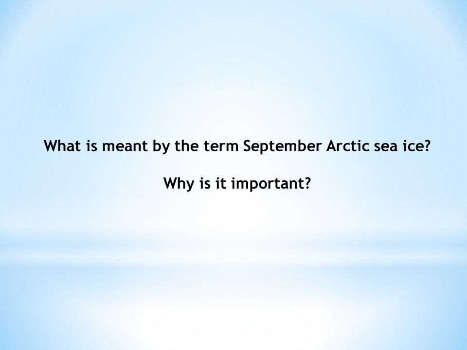 What is meant by the term September Arctic sea ice? Why is it important?
