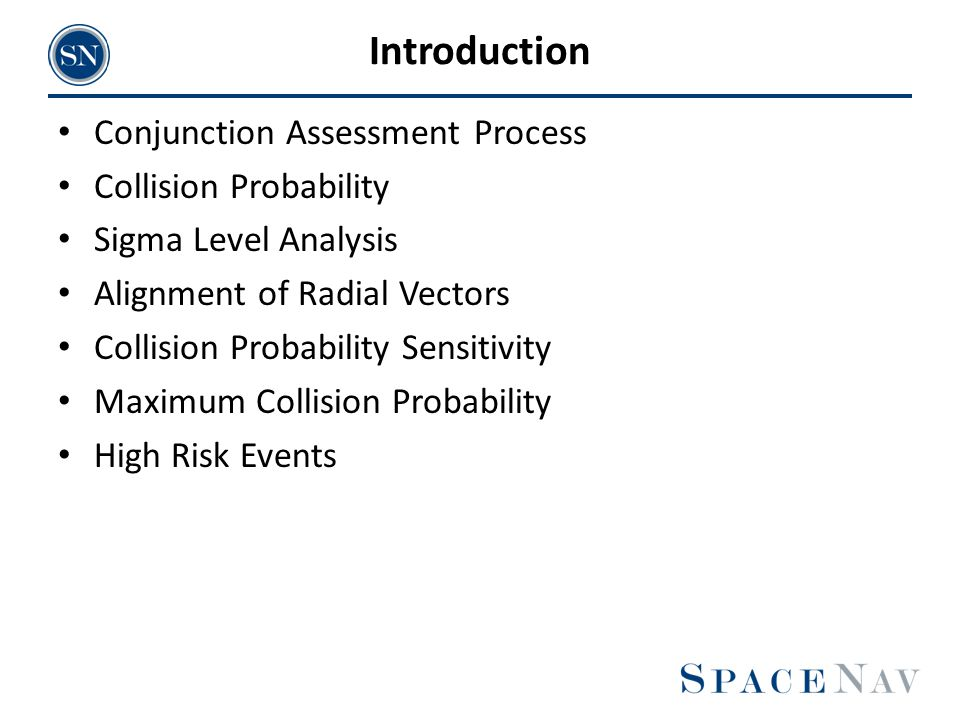 Introduction Conjunction Assessment Process Collision Probability Sigma Level Analysis Alignment of Radial Vectors Collision Probability Sensitivity M