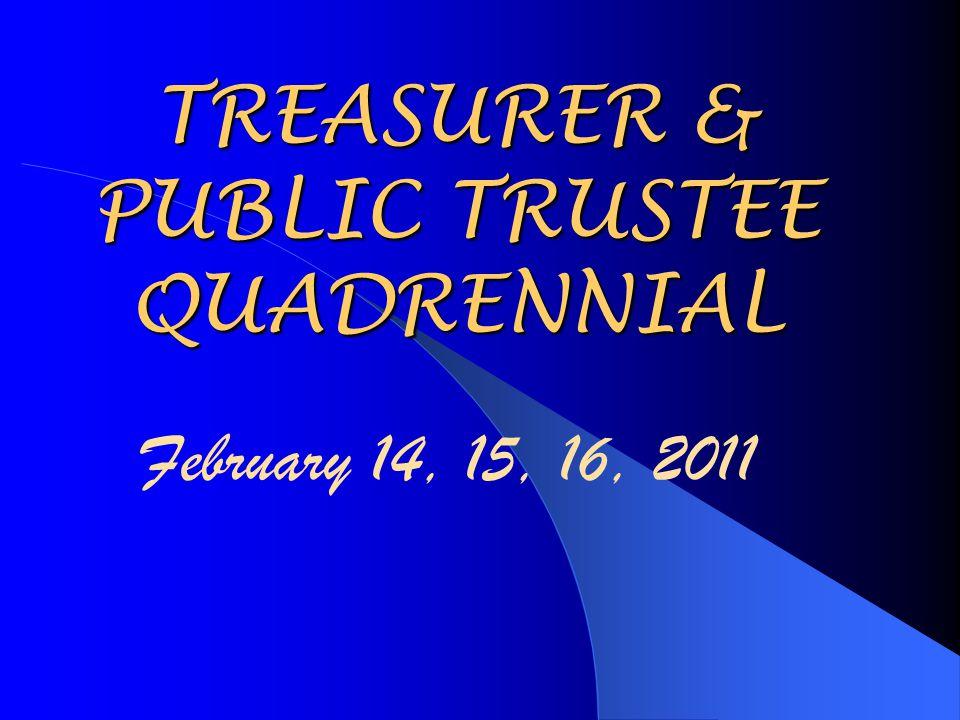 TREASURER & PUBLIC TRUSTEE QUADRENNIAL February 14, 15, 16, 2011