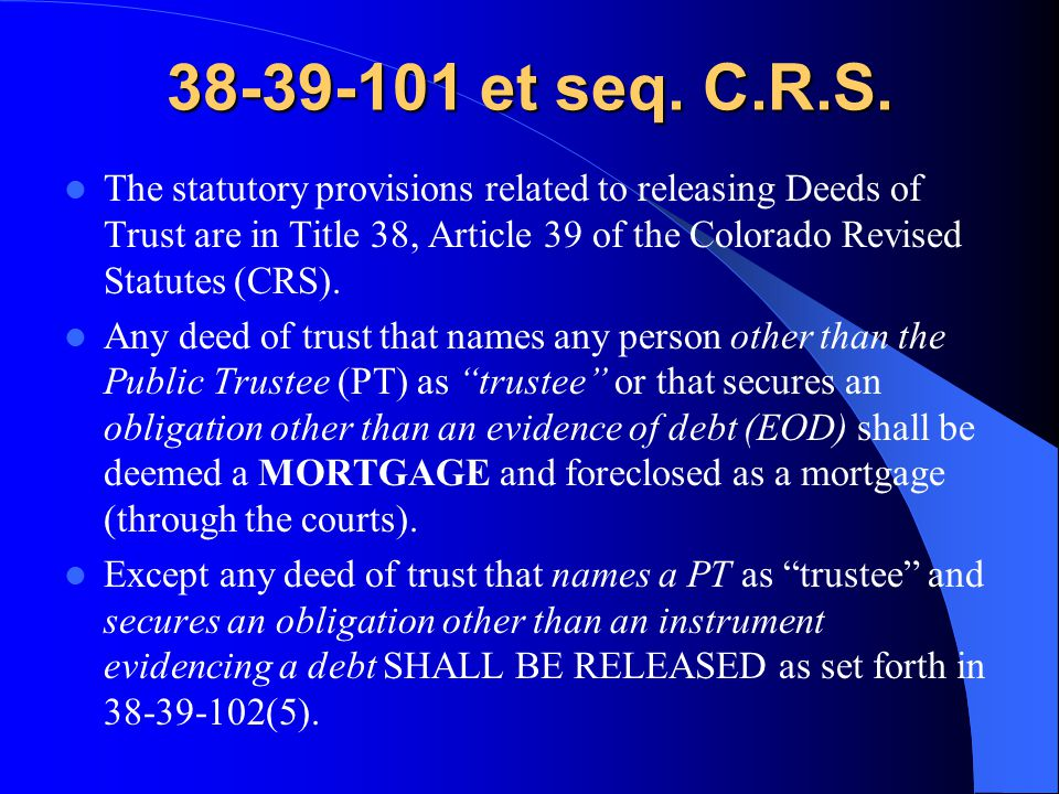 38-39-101 et seq. C.R.S. The statutory provisions related to releasing Deeds of Trust are in Title 38, Article 39 of the Colorado Revised Statutes (CR