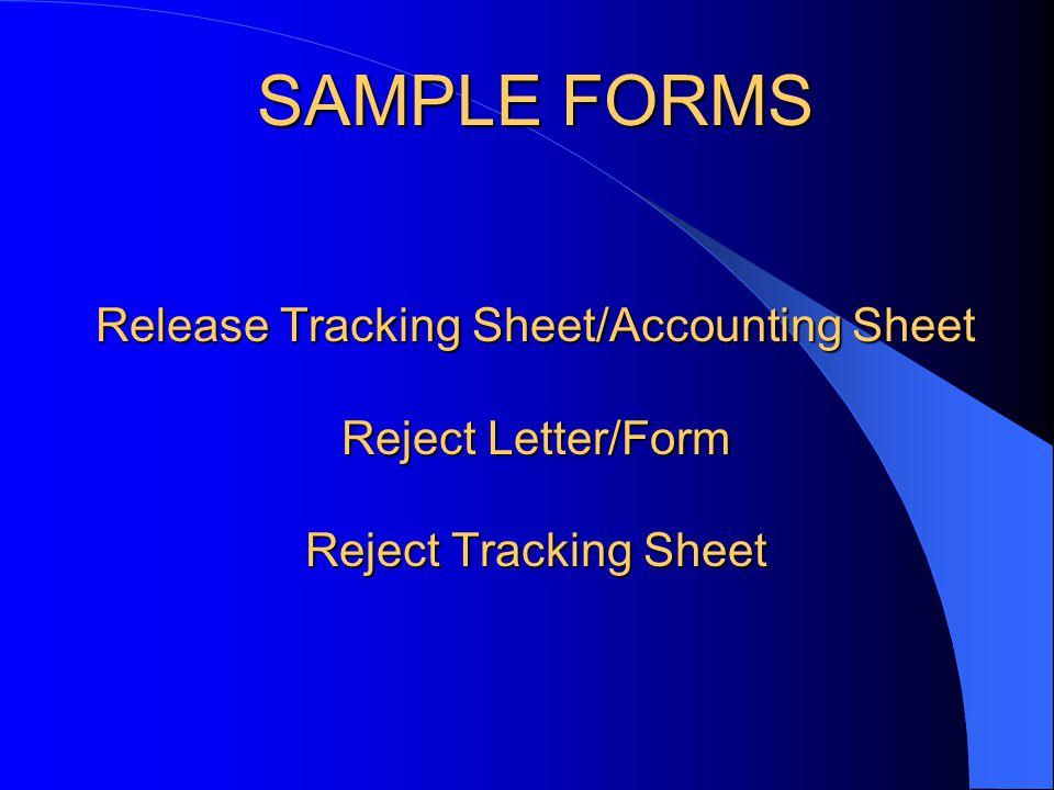 SAMPLE FORMS Release Tracking Sheet/Accounting Sheet Reject Letter/Form Reject Tracking Sheet