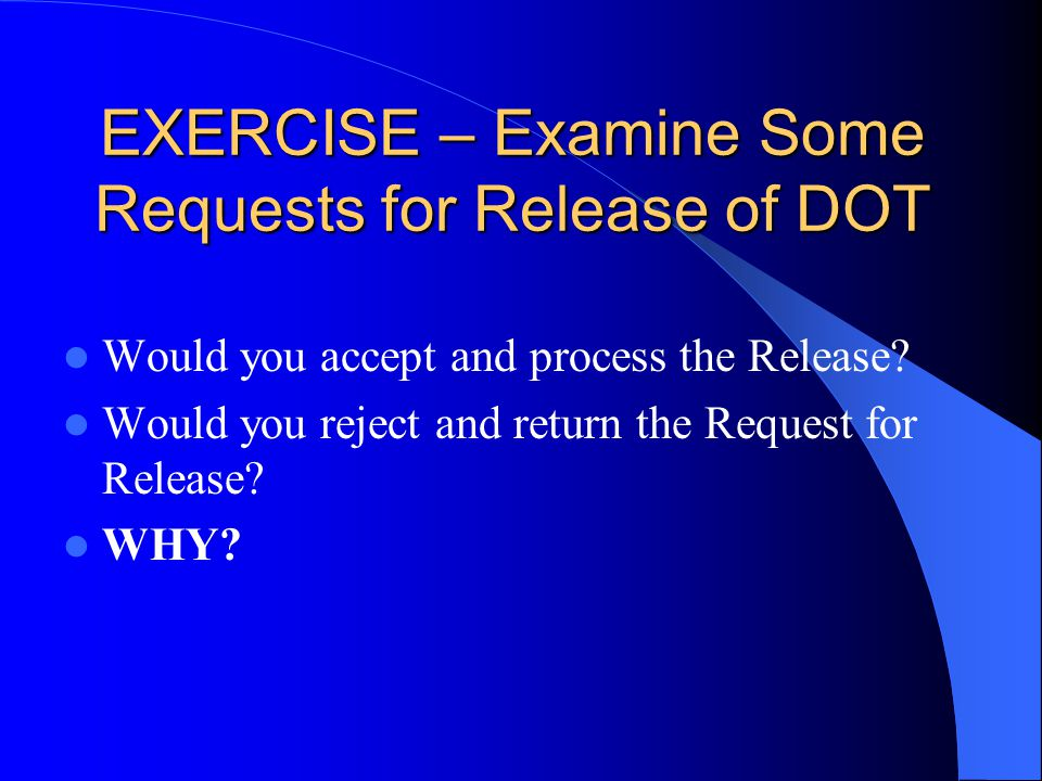 Would you accept and process the Release. Would you reject and return the Request for Release.