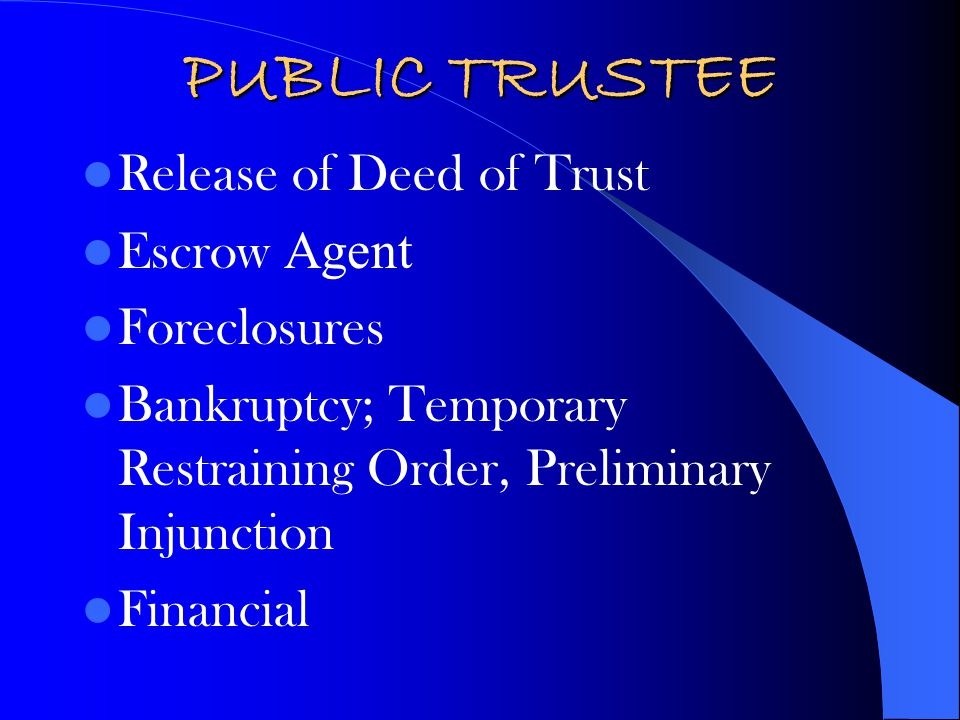 PUBLIC TRUSTEE Release of Deed of Trust Escrow Agent Foreclosures Bankruptcy; Temporary Restraining Order, Preliminary Injunction Financial
