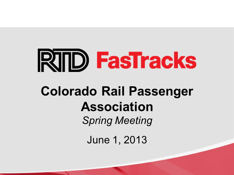 Colorado Rail Passenger Association Spring Meeting June 1, 2013