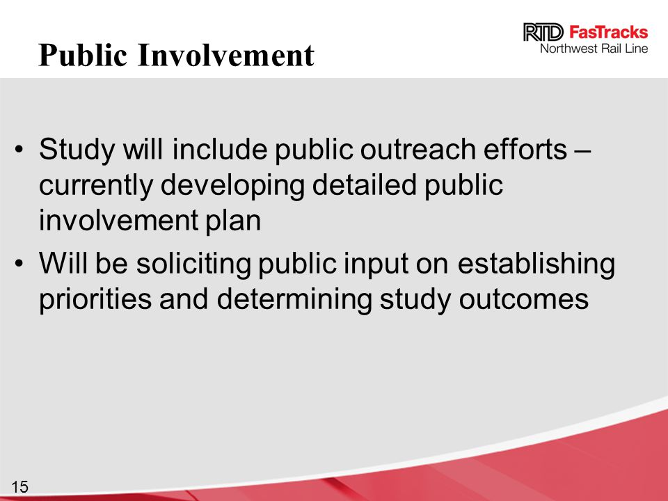 15 Public Involvement Study will include public outreach efforts – currently developing detailed public involvement plan Will be soliciting public input on establishing priorities and determining study outcomes
