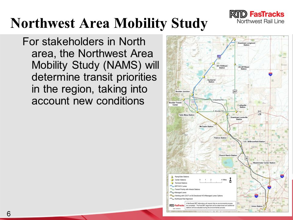 6 For stakeholders in North area, the Northwest Area Mobility Study (NAMS) will determine transit priorities in the region, taking into account new conditions Northwest Area Mobility Study