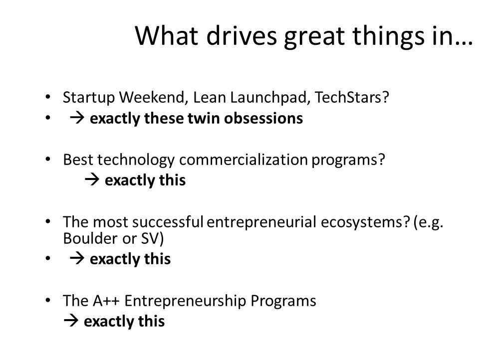 What drives great things in… Startup Weekend, Lean Launchpad, TechStars.