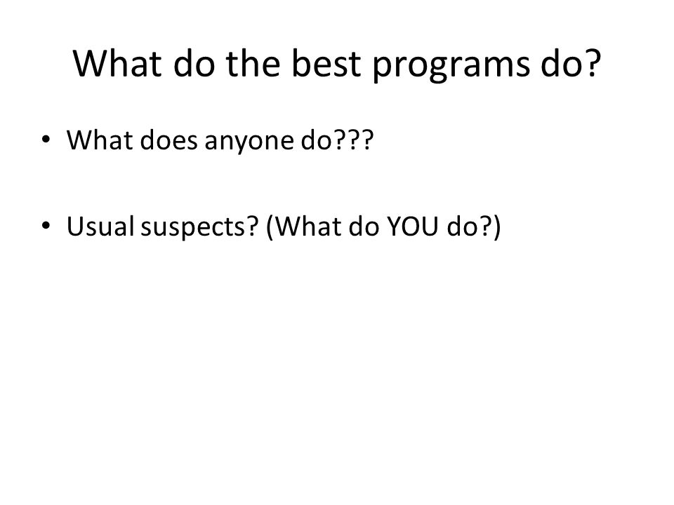 What do the best programs do What does anyone do Usual suspects (What do YOU do )