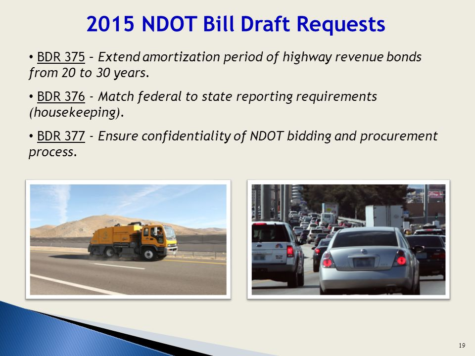 2015 NDOT Bill Draft Requests BDR 375 – Extend amortization period of highway revenue bonds from 20 to 30 years.