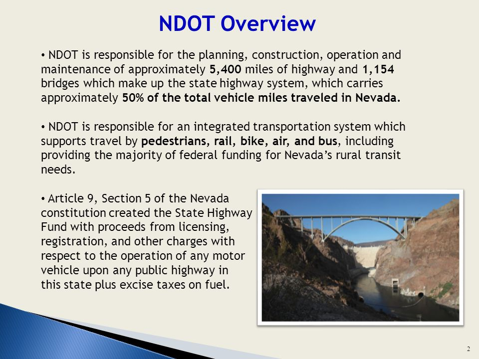 NDOT Overview NDOT is responsible for the planning, construction, operation and maintenance of approximately 5,400 miles of highway and 1,154 bridges which make up the state highway system, which carries approximately 50% of the total vehicle miles traveled in Nevada.