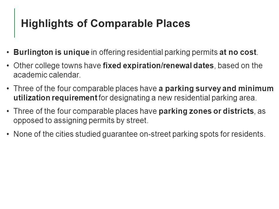 10 4/14/2015 Park Burlington | Public Meeting 2 Highlights of Comparable Places Burlington is unique in offering residential parking permits at no cost.