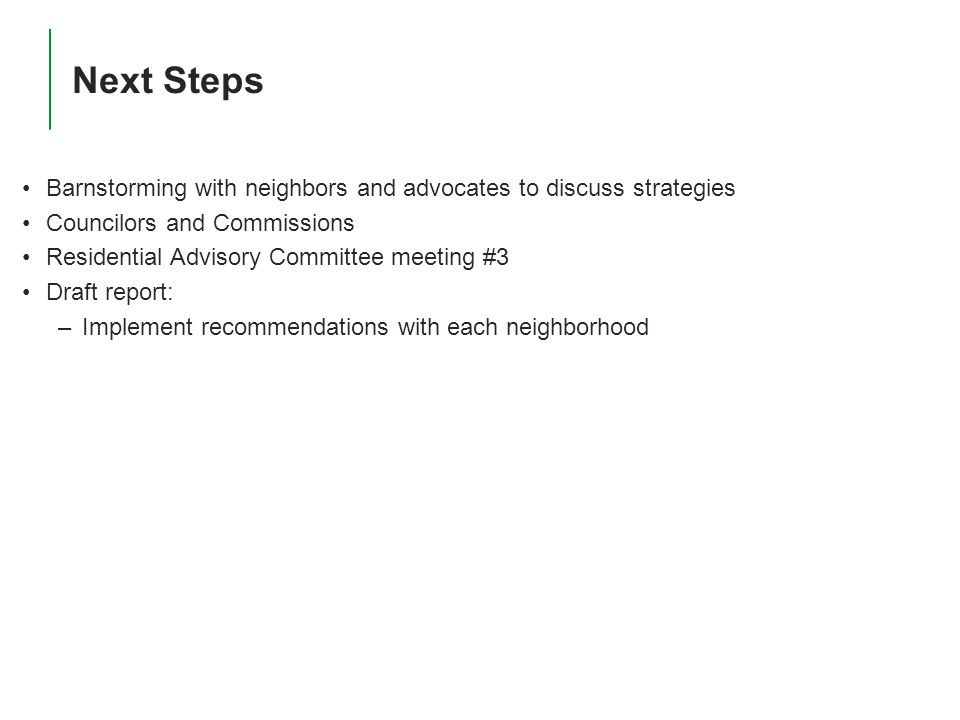 23 4/14/2015 Park Burlington | Public Meeting 2 Next Steps Barnstorming with neighbors and advocates to discuss strategies Councilors and Commissions Residential Advisory Committee meeting #3 Draft report: –Implement recommendations with each neighborhood