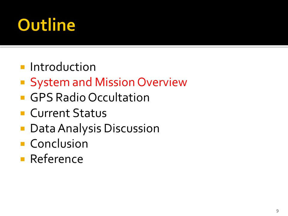  Introduction  System and Mission Overview  GPS Radio Occultation  Current Status  Data Analysis Discussion  Conclusion  Reference 9