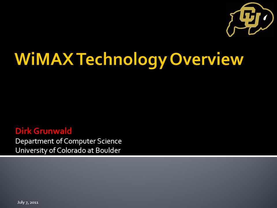 Dirk Grunwald Department of Computer Science University of Colorado at Boulder July 7, 2011