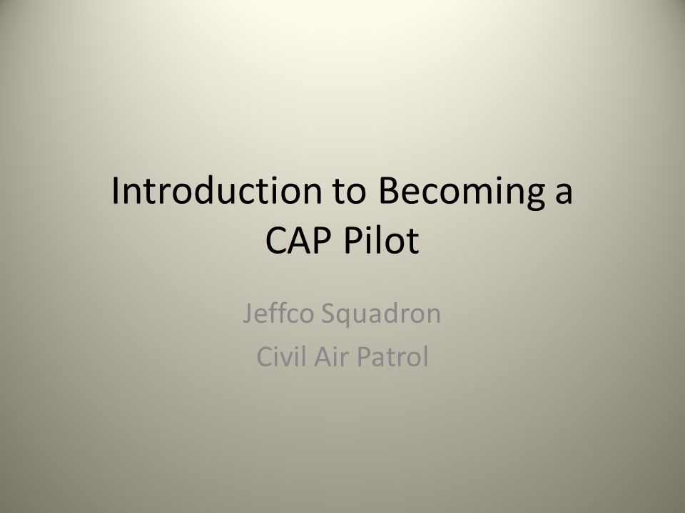 Introduction to Becoming a CAP Pilot Jeffco Squadron Civil Air Patrol