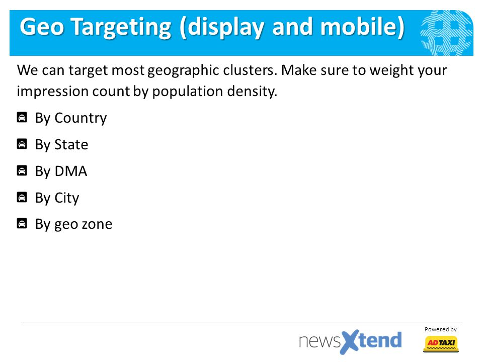 Powered by We can target most geographic clusters.