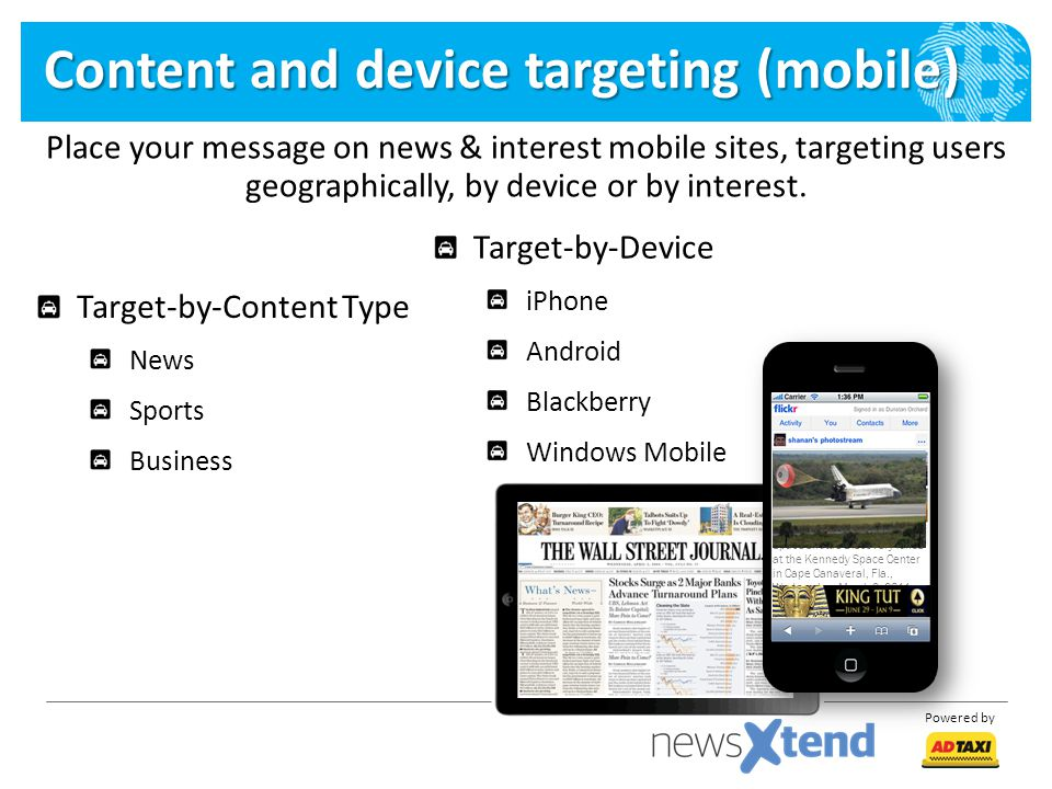 Powered by Content and device targeting (mobile) Place your message on news & interest mobile sites, targeting users geographically, by device or by interest.