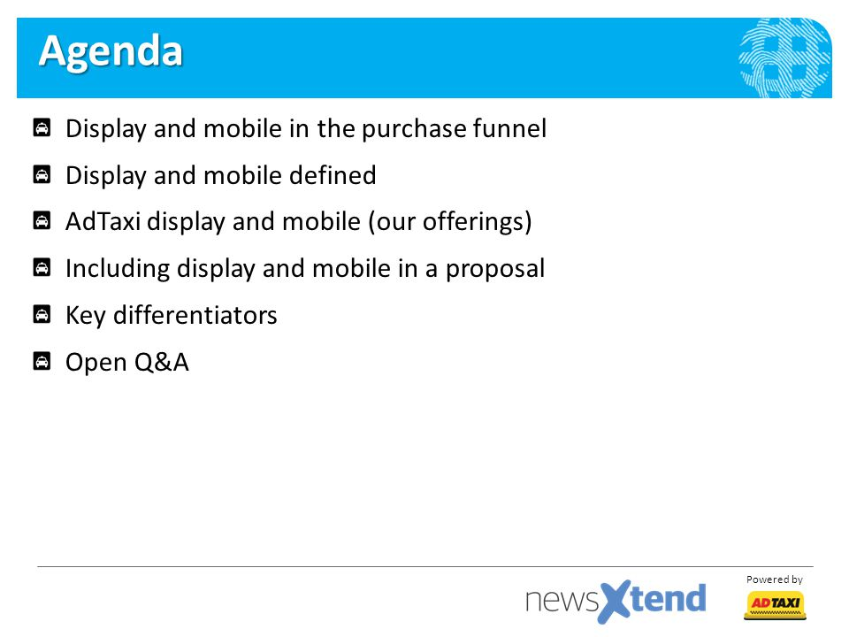 Powered by Display and mobile in the purchase funnel Display and mobile defined AdTaxi display and mobile (our offerings) Including display and mobile in a proposal Key differentiators Open Q&A Agenda