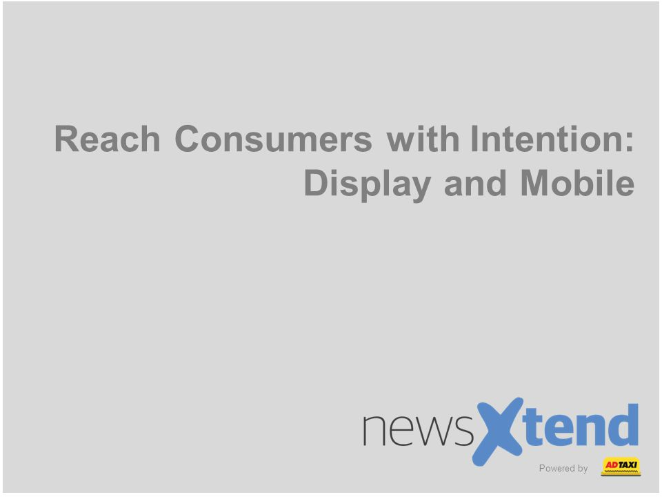 Powered by Reach Consumers with Intention: Display and Mobile