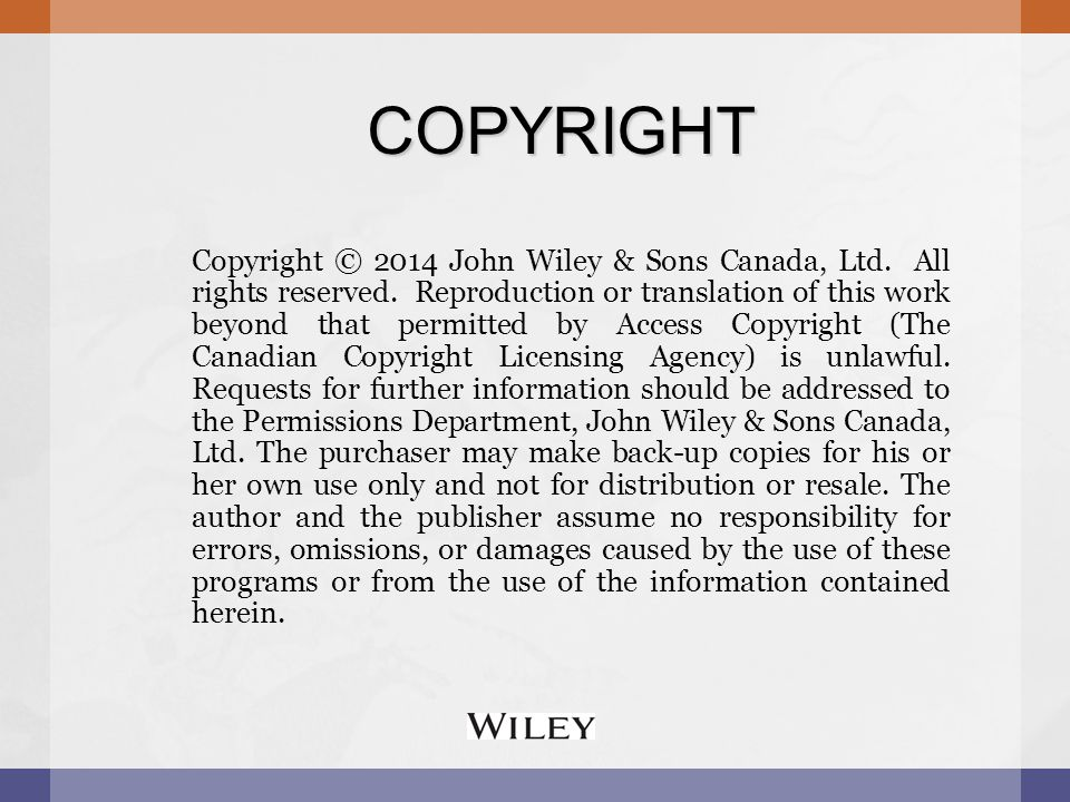 COPYRIGHT Copyright © 2014 John Wiley & Sons Canada, Ltd. All rights reserved. Reproduction or translation of this work beyond that permitted by Acces