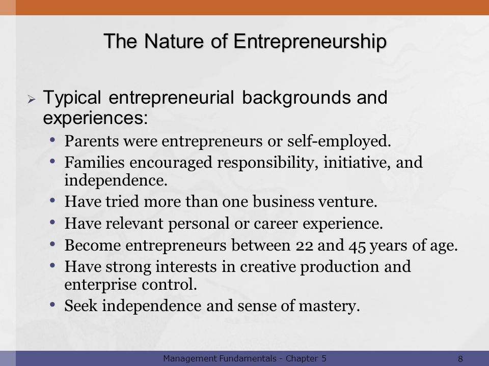 8 Management Fundamentals - Chapter 5  Typical entrepreneurial backgrounds and experiences: Parents were entrepreneurs or self-employed. Families enc