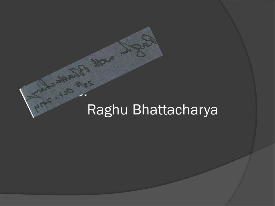 Signature: Raghu Bhattacharya
