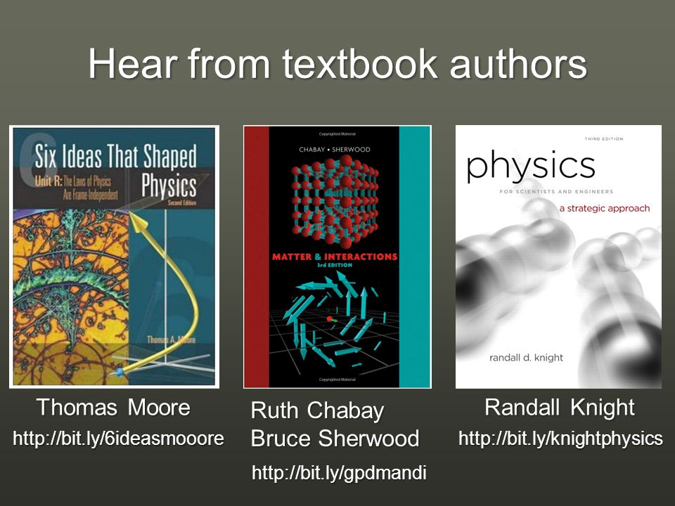 Hear from textbook authors Ruth Chabay Bruce Sherwood http://bit.ly/gpdmandi Thomas Moore http://bit.ly/6ideasmooore Randall Knight http://bit.ly/knightphysics