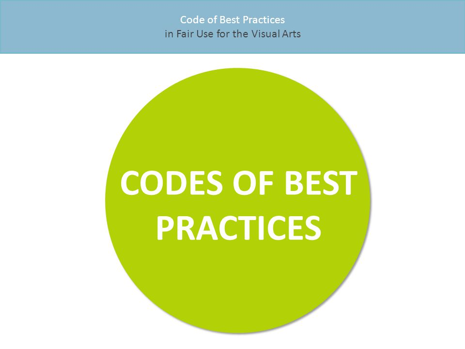 Code of Best Practices in Fair Use for the Visual Arts CODES OF BEST PRACTICES