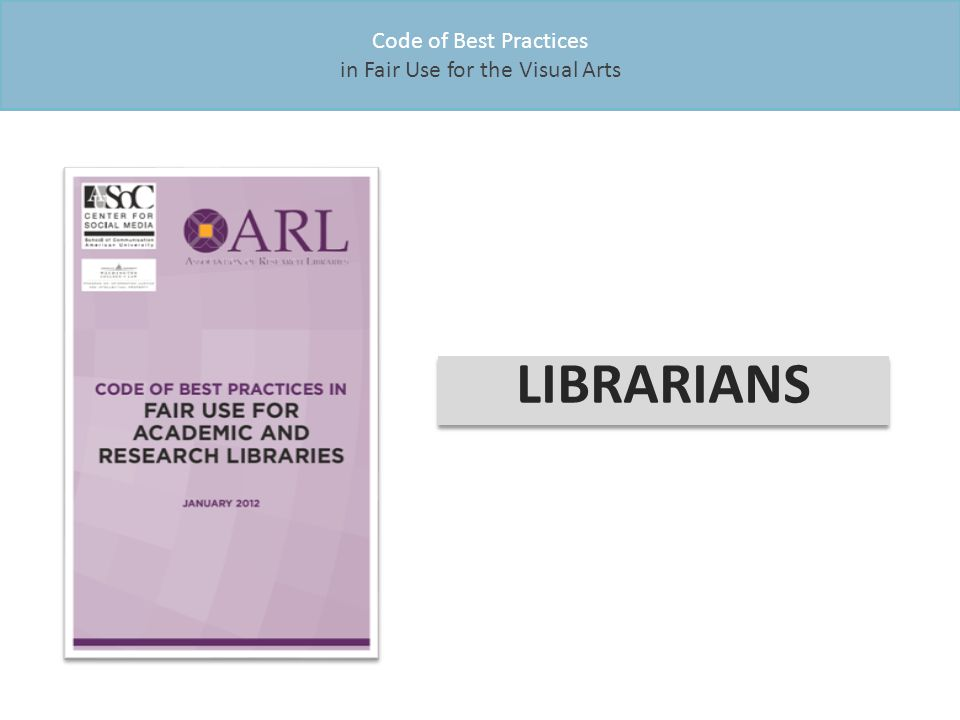 Code of Best Practices in Fair Use for the Visual Arts LIBRARIANS