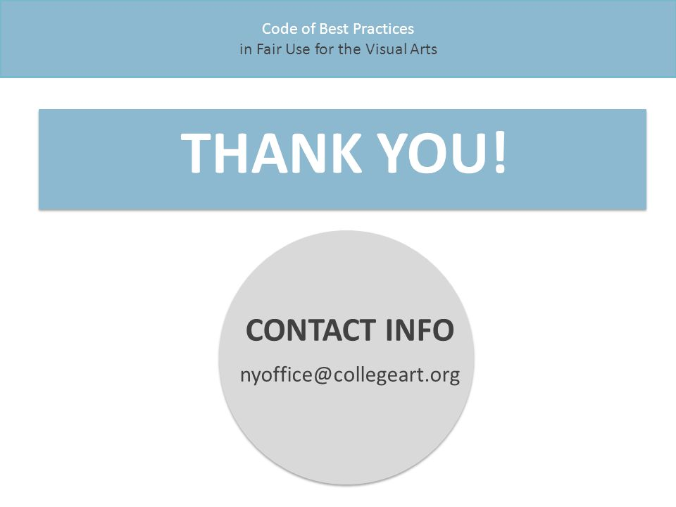 THANK YOU! Code of Best Practices in Fair Use for the Visual Arts CONTACT INFO nyoffice@collegeart.org