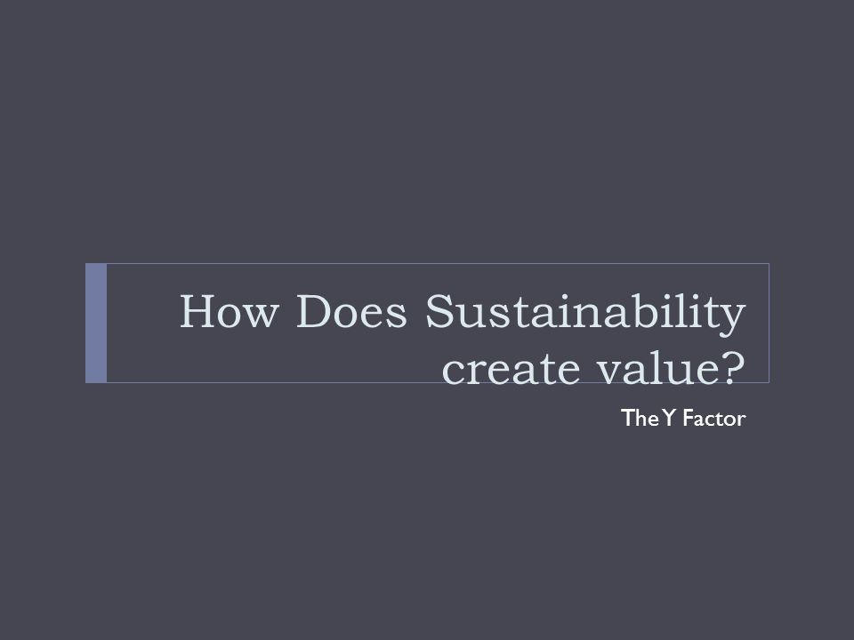 How Does Sustainability create value? The Y Factor