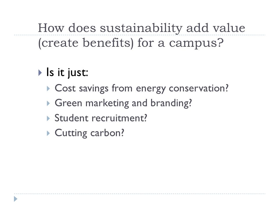 How does sustainability add value (create benefits) for a campus.