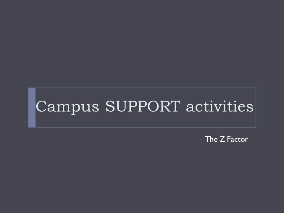 Campus SUPPORT activities The Z Factor