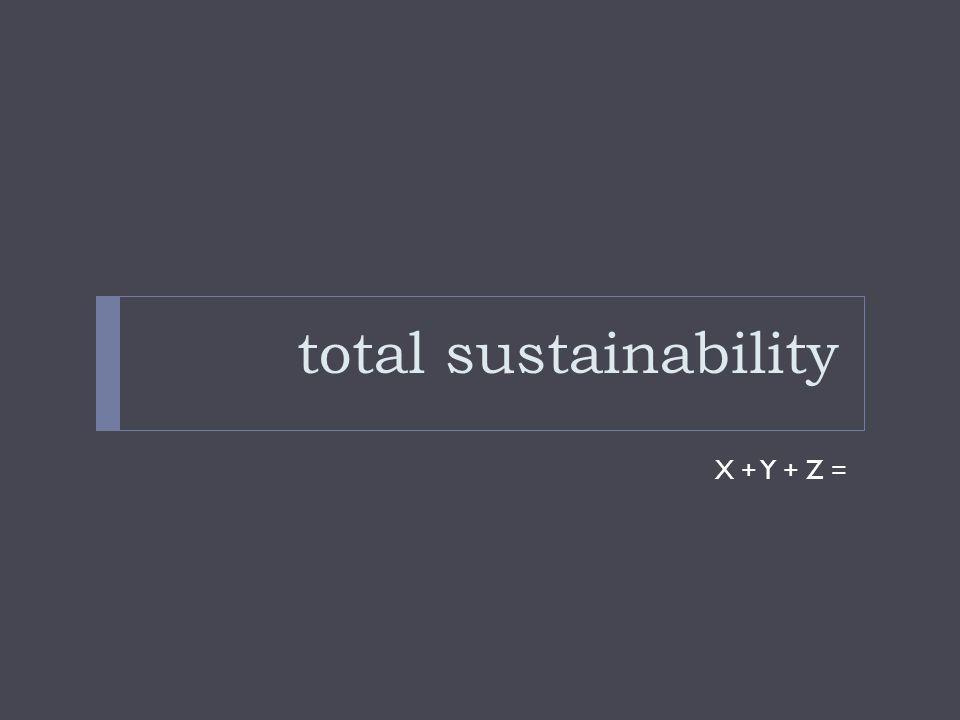 total sustainability X + Y + Z =